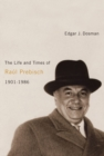 The Life and Times of Raul Prebisch, 1901-1986 - Book