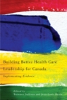 Building Better Health Care Leadership for Canada : Implementing Evidence - Book