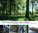 Reaching Outward and Upward : The University of Victoria, 1963-2013 - Book