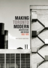 Making Toronto Modern : Architecture and Design, 1895-1975 - Book