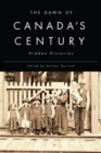 The Dawn of Canada's Century : Hidden Histories - Book