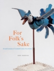 For Folk's Sake : Art and Economy in Twentieth-Century Nova Scotia - Book