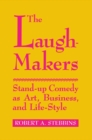 Laugh-Makers : Stand-Up Comedy as Art, Business, and Life-Style - eBook