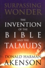Surpassing Wonder : The Invention of the Bible and the Talmuds - eBook