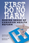 First Do No Harm : Making Sense of Canadian Health Reform - Book