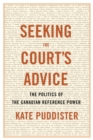 Seeking the Court's Advice : The Politics of the Canadian Reference Power - Book