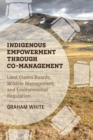 Indigenous Empowerment through Co-management : Land Claims Boards, Wildlife Management, and Environmental Regulation - Book