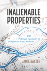 Inalienable Properties : The Political Economy of Indigenous Land Reform - Book