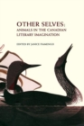 Other Selves : Animals in the Canadian Literary Imagination - Book