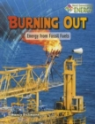 Burning Out : Energy from Fossil Fuels - Book