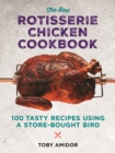 Best Rotisserie Chicken Cookbook : Over 100 Tasty Recipes Using a Store-Bought Bird - Book