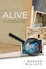 Alive : A Cold-Case Approach to the Resurrection - eBook