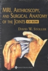 MRI, Arthroscopy,and Surgical Anatomy of the Joints : PC/Mackintosh - Book
