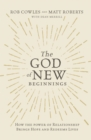 The God of New Beginnings : How the Power of Relationship Brings Hope and Redeems Lives - Book