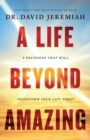 A Life Beyond Amazing : 9 Decisions That Will Transform Your Life Today - Book