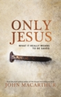 Only Jesus : What It Really Means to Be Saved - Book