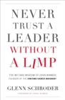 Never Trust a Leader Without a Limp : The Wit and   Wisdom of John Wimber, Founder of the Vineyard Church Movement - Book