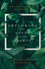 Exploring the Gifts of the Spirit : Discovering the Power God Has for You - Book