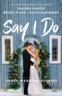 Say I Do : Three Wedding Stories - eBook