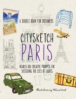Citysketch Paris : A Doodle Book for Dreamers - Nearly 100 Creative Prompts for Sketching the City of Lights - Book