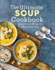 The Ultimate Soup Cookbook : Sensational Soups for Healthy Living - Book