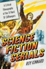 Science Fiction Serials : A Critical Filmography of the 31 Hard SF Cliffhangers - With an Appendix of the 37 Serials with Slight SF Content - Book