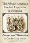 The African American Baseball Experience in Nebraska : Essays and Memories - Book