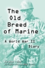 The Old Breed of Marine : A World War II Diary - eBook