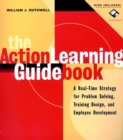 The Action Learning Guidebook : A Real-time Strategy for Problem Solving, Training Design, and Employee Development - Book