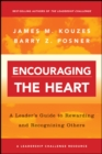 Encouraging the Heart : A Leader's Guide to Rewarding and Recognizing Others - eBook