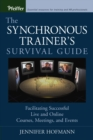 The Synchronous Trainer's Survival Guide : Facilitating Successful Live and Online Courses, Meetings, and Events - Book