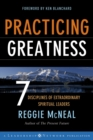 Practicing Greatness : 7 Disciplines of Extraordinary Spiritual Leaders - Book