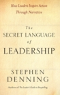 The Secret Language of Leadership : How Leaders Inspire Action Through Narrative - Book