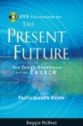 Participant's Guide to the DVD Collection for The Present Future : Six Tough Questions for the Church - Book