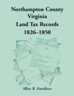 Northampton County, Virginia Land Tax Records, 1826-1850 - Book