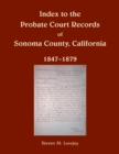 Index to the Probate Court Records of Sonoma County, California, 1847-1879 - Book