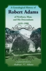A Genealogical History of Robert Adams of Newbury, Mass., and his Descendants, 1635-1900 - Book