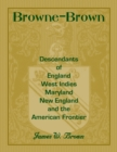 Browne-Brown : Descendants of England, West Indies, Maryland, New England, and the American Frontier - Book