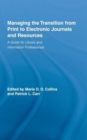 Managing the Transition from Print to Electronic Journals and Resources : A Guide for Library and Information Professionals - Book