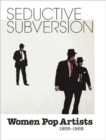 Seductive Subversion : Women Pop Artists 1958-1968 - Book