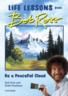 Be a Peaceful Cloud and Other Life Lessons from Bob Ross - Book