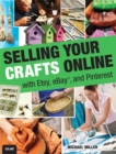 Selling Your Crafts Online : With Etsy, EBay, and Pinterest - Book