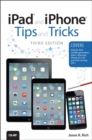 iPad and iPhone Tips and Tricks : (covers iOS7 for iPad Air, iPad 3rd/4th generation, iPad 2, and iPad mini, iPhone 5S, 5/5C & 4/4S) - Book