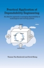 Practical Application of Dependability Engineering : An Effective Approach to Managing Dependability in Technological and Evolving Systems - Book