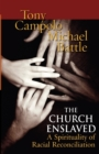 The Church Enslaved : A Spirituality of Racial Reconciliation - Book