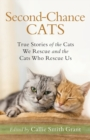Second-Chance Cats : True Stories of the Cats We Rescue and the Cats Who Rescue Us - Book