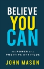 Believe You Can : The Power of a Positive Attitude - Book