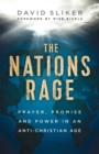The Nations Rage : Prayer, Promise and Power in an Anti-Christian Age - Book