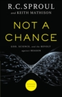Not a Chance : God, Science, and the Revolt against Reason - Book
