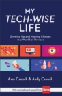 My Tech-Wise Life : Growing Up and Making Choices in a World of Devices - Book